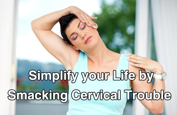 Simplify your Life by Smacking Cervical Trouble