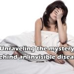 Unraveling the mystery behind an invisible disease