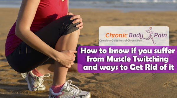 How to know if you suffer from Muscle Twitching and ways to Get Rid of it