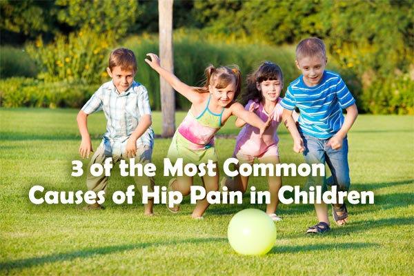 3 of the Most Common Causes of Hip Pain in Children