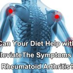 Can Your Diet Help with Alleviate the Symptoms of Rheumatoid Arthritis?