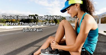 Toxic Elements You May Not Have Thought to Cause Joint Pain