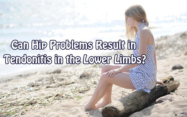 Can Hip Problems Result in Tendonitis in the Lower Limbs?