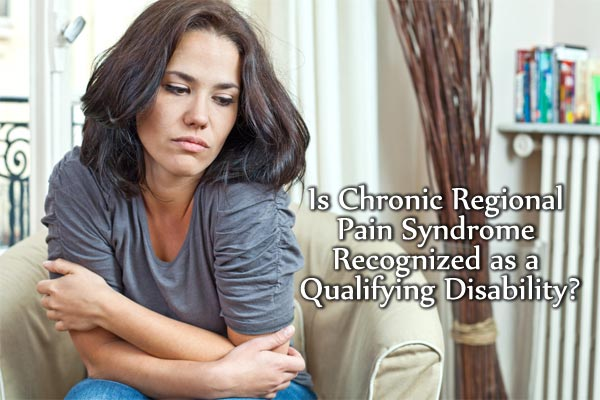 Is Chronic Regional Pain Syndrome Recognized as a Qualifying Disability