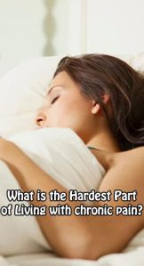 What is the Hardest Part of Living with chronic pain