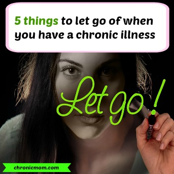 5 things to let go of when you have a chronic illness