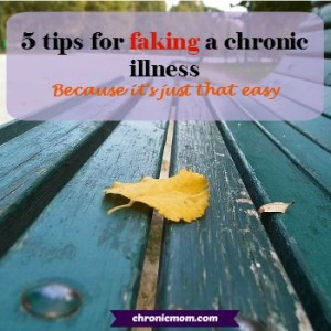 5 tips for faking chronic illness (because it's just that easy)