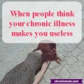 when people think your chronic illness makes you useless