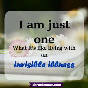 I am just one- what it's like to live with invisible illness