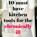 10 must have kitchen tools for the chronically ill