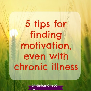 5 tips for finding motivation, even with chronic illness
