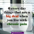 6 every day things that are a big deal when you live with chronic pain