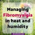 managing fibromyalgia in heat and humidity
