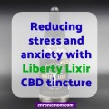 reducing stress and anxiety with liberty lixir CBD tincture