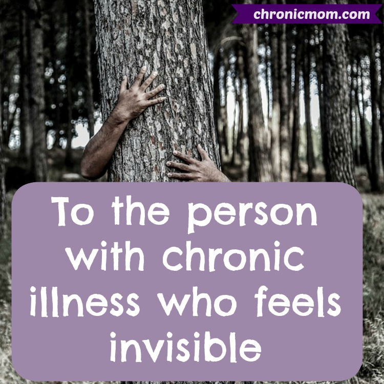 To the person with chronic illness who feels invisible