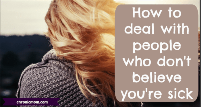 how to deal with people who don't believe you're sick