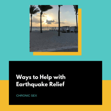 "teal and yellow background with a photo of a pristine beach; under is a black text box with white text ""Ways to Help with Earthquake Relief"" and teal text ""chronic sex"""