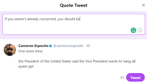 "Quote tweet example - original tweet from Cameron Esposito: ""One more time: the President of the United States said the Vice President wants to hang all queer ppl"" with my quote above it ""If you weren't already concerned, you should be"""