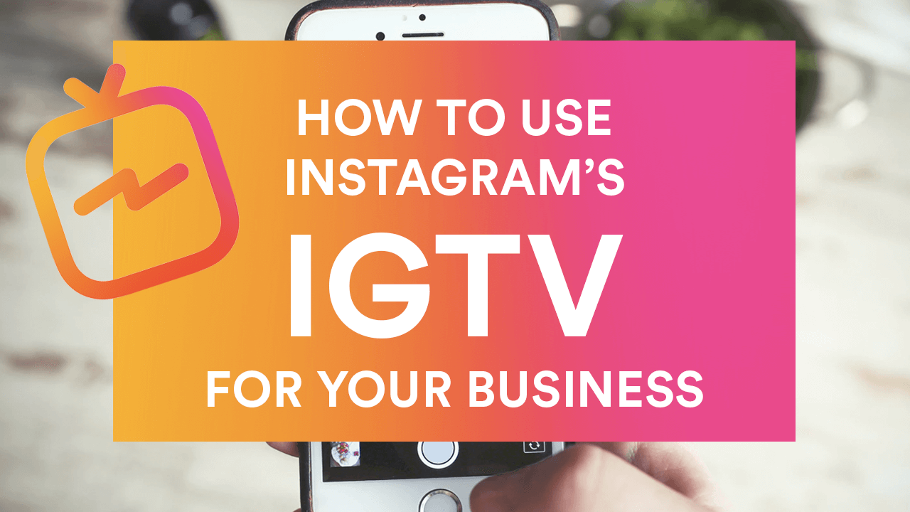 How To Use Instagram's IGTV For Business 3
