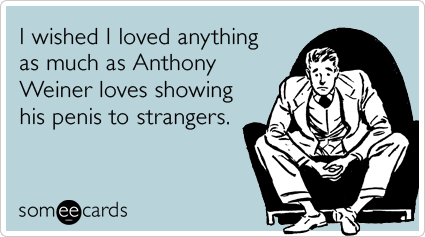 anthony-weiner-love-showing-penis-sad-wish-confession-ecards-someecards