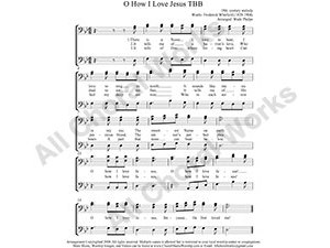 O how I love Jesus Male Choir Sheet Music TBB 3-part Make unlimited copies of sheet music and the practice music.