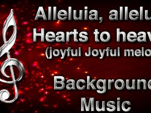 Alleluia alleluia Hearts to heaven Christian Background Music (Joyful Joyful melody) with multi verse tracks and versions. Enhance your worship experience Services or prayer meetings.