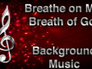 Breathe on Me Breath of God Christian Background Music with multi verse tracks and versions. Enhance your worship experience Services or prayer meetings.