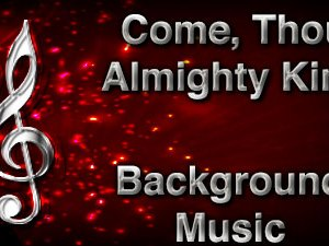 Come Thou Almighty King Christian Background Music with multi verse tracks and versions. Enhance your worship experience Services or prayer meetings.