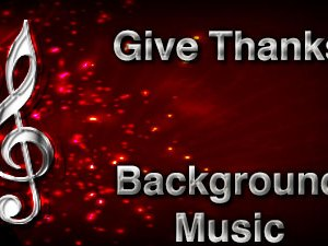 Give Thanks Christian Background Music with multi verse tracks and versions. Enhance your worship experience Services or prayer meetings.