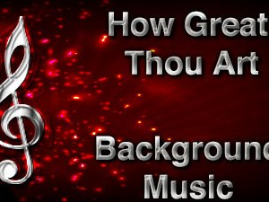 How Great Thou Art Christian Background Music with multi verse tracks and versions. Enhance your worship experience Services or prayer meetings.