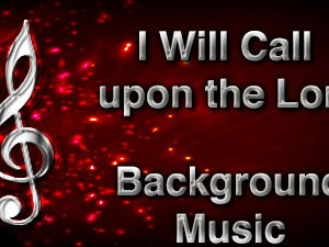 I Will Call upon the Lord Christian Background Music with multi verse tracks and versions. Enhance your worship experience Services or prayer meetings.