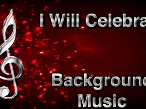 I Will Celebrate Christian Background Music with multi verse tracks and versions. Enhance your worship experience Services or prayer meetings.