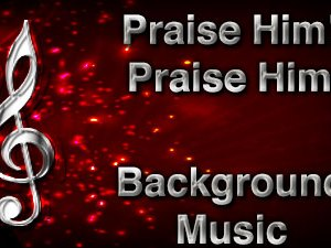 Praise Him Praise Him Christian Background Music with multi verse tracks and versions. Enhance your worship experience Services or prayer meetings.