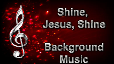 Shine Jesus Shine Christian Background Music with multi verse tracks and versions. Enhance your worship experience Services or prayer meetings.