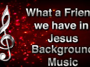 What a Friend we have in Jesus Christian Background Music with multi verse tracks and versions. Enhance your worship experience Services or prayer meetings.