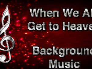 When We All Get to Heaven Christian Background Music with multi verse tracks and versions. Enhance your worship experience Services or prayer meetings.