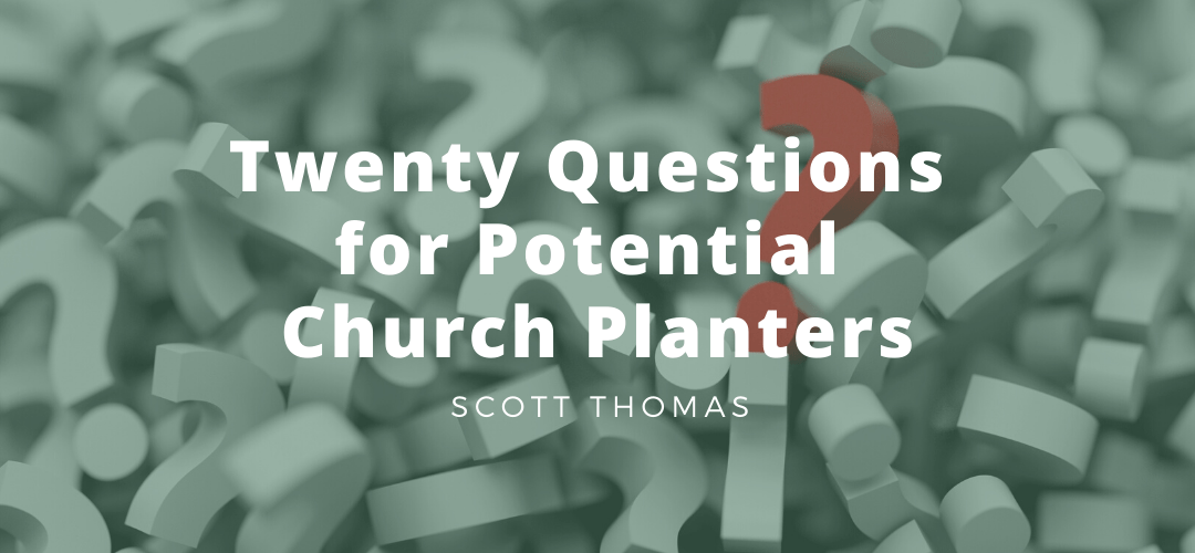 Twenty Questions for Potential Church Planters