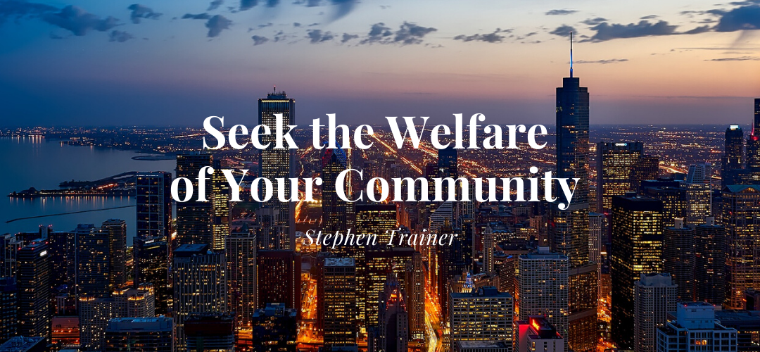Seek the Welfare of Your Community