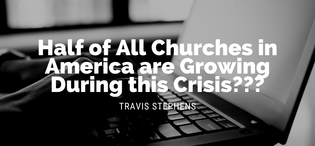 Half of All Churches in America are Growing During this Crisis???