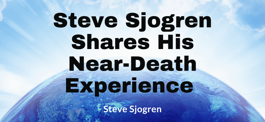 Steve Sjogren Shares His Near-death Experience