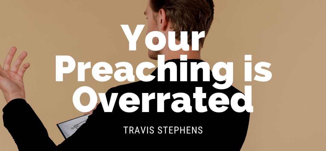 Your Preaching is Overrated