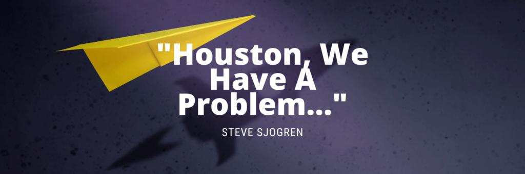 """Houston, We Have A Problem…"""
