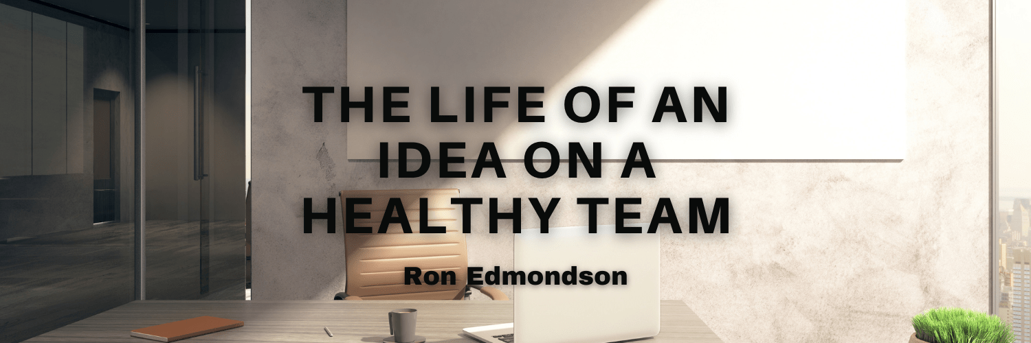 The Life of an Idea on a Healthy Team