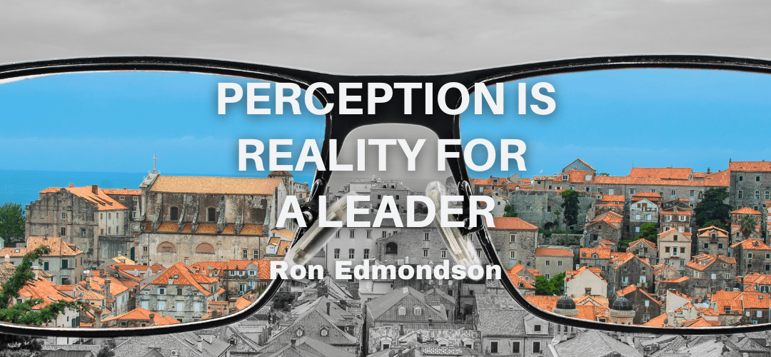 Perception is Reality for a Leader
