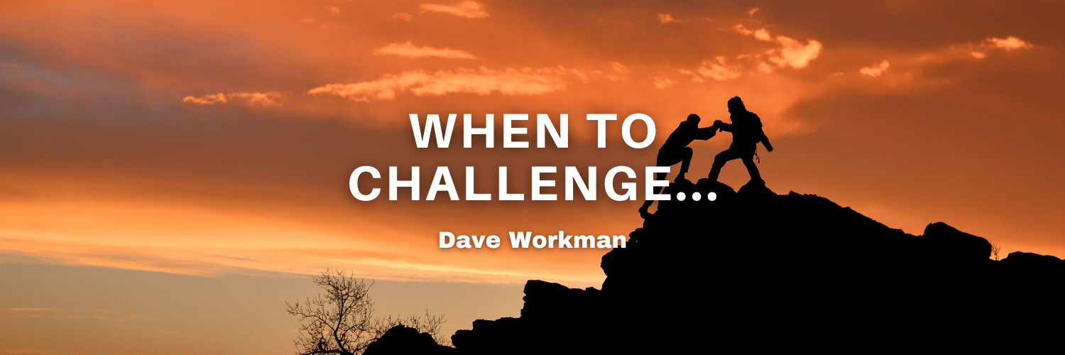 When To Challenge…