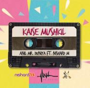 Anil Mr Duniya & Nishard - Kaise Mushkil