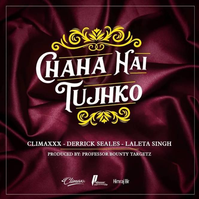 Chaha Hai Tujhko By ClimaxXx ft Derrick Seales & Laleta Singh