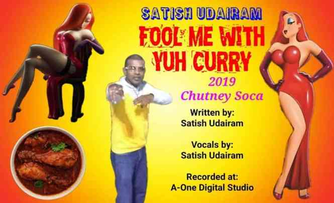 Fool Me With Yuh Curry By Satish Udairam (2019 Chutney)