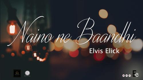 Naino Ne Baandhi By Elvis Elick (2019 Bollywood Cover)