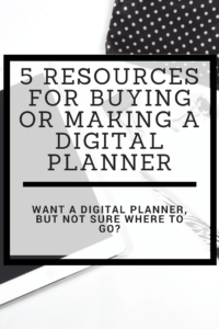 Planner, pen, notebook with text overlay: 5 Resources for Buying or Making a Digital Planner